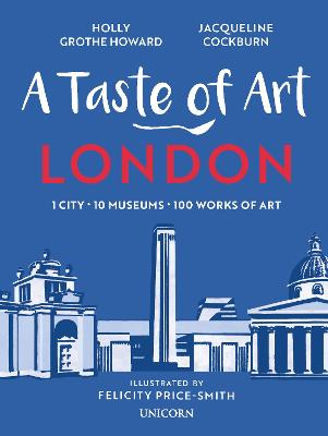 A Taste of Art - London: 1 City - 10 Museums - 100 Works of Art book