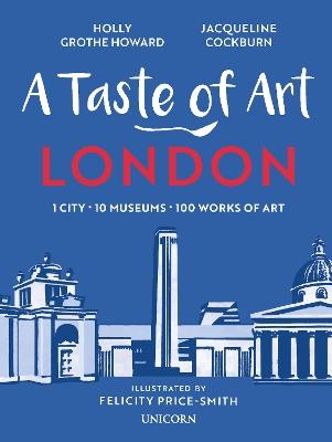 A Taste of Art - London: 1 City - 10 Museums - 100 Works of Art by Jacqueline Cockburn