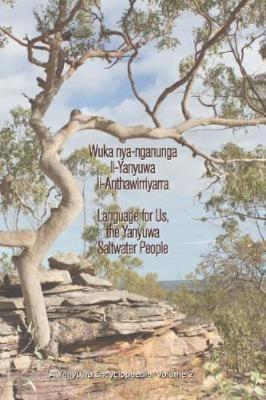 Wuka Nya-Nganunga Li-Yanyuwa Li-Anthawirriyarra. Language for Us, the Yanyuwa Saltwater People by John Bradley