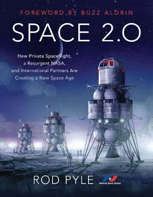Space 2.0: How Private Spaceflight, a Resurgent NASA, and International Partners are Creating a New Space Age by Rod Pyle