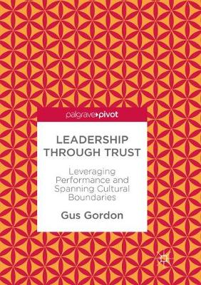 Leadership through Trust: Leveraging Performance and Spanning Cultural Boundaries by Gus Gordon