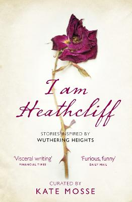 I Am Heathcliff: Stories Inspired by Wuthering Heights book