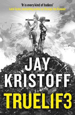 TRUEL1F3 (TRUELIFE) (Lifelike, Book 3) by Jay Kristoff