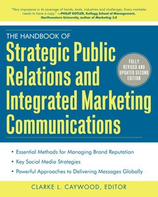 The Handbook of Strategic Public Relations and Integrated Marketing Communications, Second Edition by Clarke L. Caywood