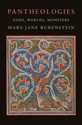 Pantheologies: Gods, Worlds, Monsters by Mary-Jane Rubenstein