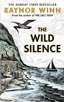 The Wild Silence: The Sunday Times Bestseller 2021 from the author of The Salt Path by Raynor Winn