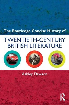 The Routledge Concise History of Twentieth-Century British Literature by Ashley Dawson