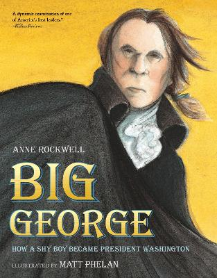Big George: How a Shy Boy Became President Washington book