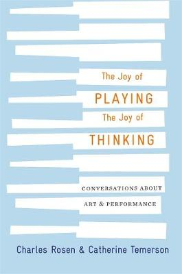 The Joy of Playing, the Joy of Thinking: Conversations about Art and Performance book