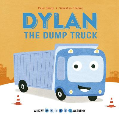 Whizzy Wheels Academy: Dylan the Dump Truck by Peter Bently