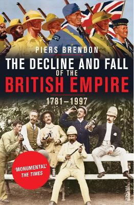 The Decline And Fall Of The British Empire by Dr. Piers Brendon