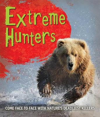 Fast Facts: Extreme Hunters by Kingfisher Books