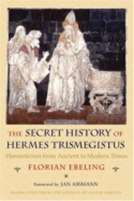 The Secret History of Hermes Trismegistus by Florian Ebeling