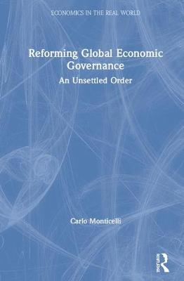Reforming Global Economic Governance: An Unsettled Order by Carlo Monticelli