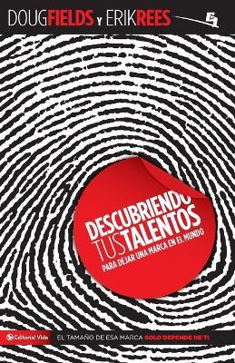 Descubriendo Tus Talentos...: Para Dejar Una Marca En El Mundo by Erik Rees