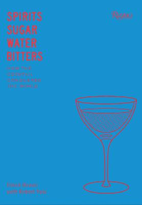 Spirits Sugar Water Bitters: The Cocktail, An American Story by Derek Brown