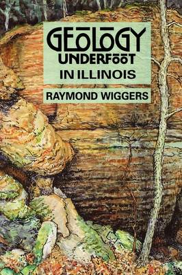 Geology Underfoot in Illinois by Raymond Wiggers