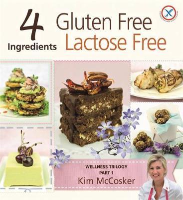 4 Ingredients Gluten Free Lactose Free by Kim McCosker