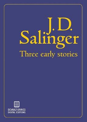 Three Early Stories by J D Salinger