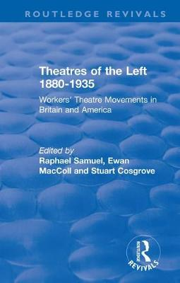 : Theatres of the Left 1880-1935 (1985): Workers' Theatre Movements in Britain and America by Raphael Samuel