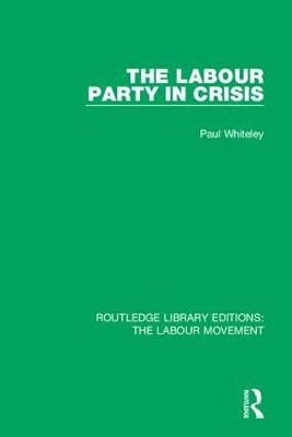 The Labour Party in Crisis by Paul Whiteley