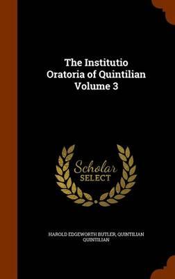 The Institutio Oratoria of Quintilian Volume 3 by Quintilian Quintilian