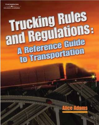 Trucking Rules and Regulations: Reference Guide to Transportation by Alice Adams