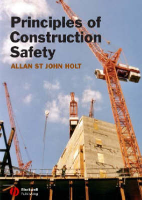 Principles of Construction Safety by Allan St. John Holt