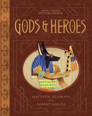 Encyclopedia Mythologica: Gods and Heroes by Matthew Reinhart