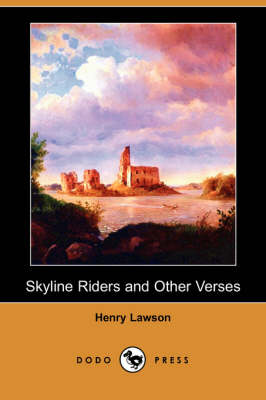 Skyline Riders and Other Verses (Dodo Press) by Henry Lawson