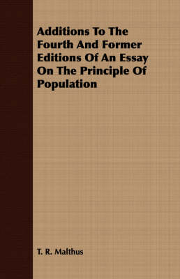 Additions To The Fourth And Former Editions Of An Essay On The Principle Of Population by T. R. Malthus