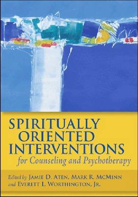 Spiritually Oriented Interventions for Counseling and Psychotherapy by Jamie D. Aten