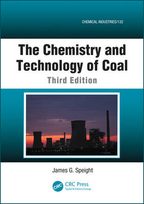 The Chemistry and Technology of Coal, Third Edition by James G. Speight