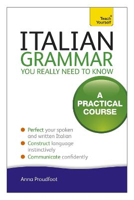 Italian Grammar You Really Need To Know by Anna Proudfoot