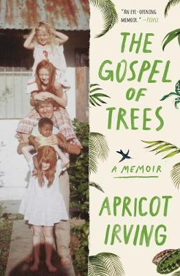 The Gospel of Trees: A Memoir by Apricot Irving