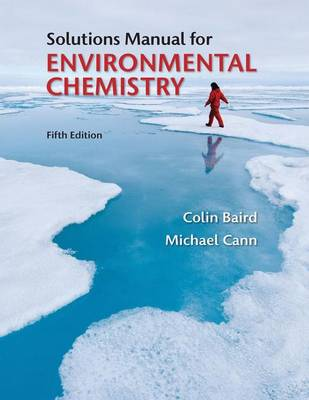 Student Solutions Manual for Environmental Chemistry by Colin Baird