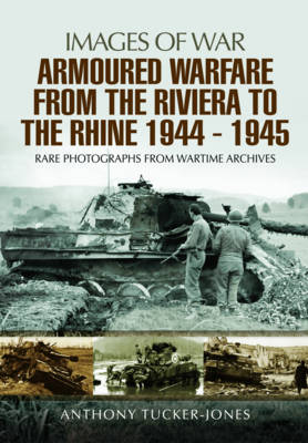 Armoured Warfare from the Riviera to the Rhine 1944 - 1945 by Anthony Tucker-Jones