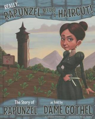 Really, Rapunzel Needed a Haircut!: The Story of Rapunzel as Told by Dame Gothel by ,Jessica Gunderson