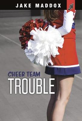 Cheer Team Trouble by Jake Maddox