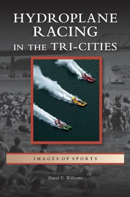 Hydroplane Racing in the Tri-Cities by David D Williams