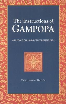 The Instructions Of Gampopa by Khenpo Karthar Rinpoche