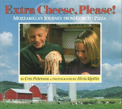 Extra Cheese, Please! by Cris Peterson