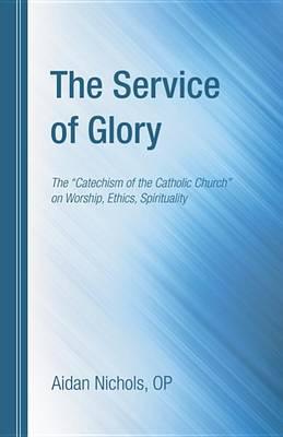 The Service of Glory by Aidan Op Nichols