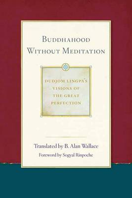 Buddhahood Without Meditation by B. Alan Wallace