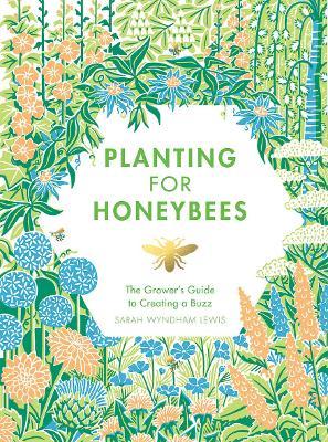 Planting for Honeybees by Sarah Wyndham Lewis