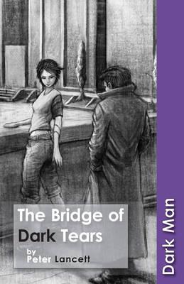 Bridge of Dark Tears by Peter Lancett