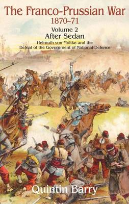 Franco-Prussian War 1870-71 Volume 2 by Quintin Barry