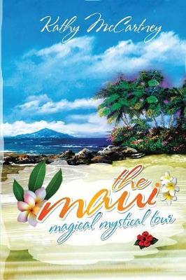 The Maui Magical Mystical Tour by Kathy McCartney