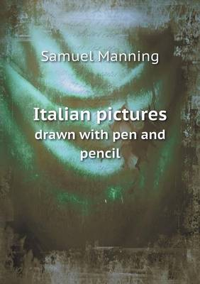 Italian Pictures Drawn with Pen and Pencil by Professor Samuel Manning