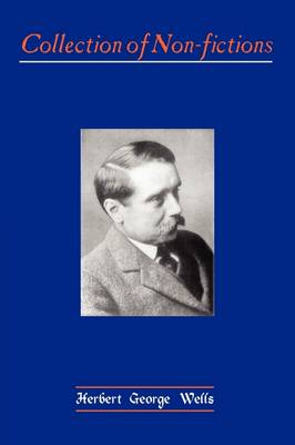 Collection of Non-Fictions by H. G. Wells